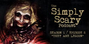 "The Simply Scary Podcast - Season 1, Episode 2 - ""They Are Legion"""