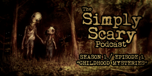 "The Simply Scary Podcast - Season 1, Episode 1 - ""Childhood Mysteries"""