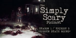 "The Simply Scary Podcast - Season 1, Episode 3 - ""Sudden Death Round"""