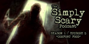 "The Simply Scary Podcast - Season 1, Episode 5 - ""Comfort Food"""