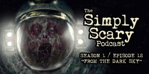 "The Simply Scary Podcast - Season 1, Episode 12 - ""From the Dark Sky"""