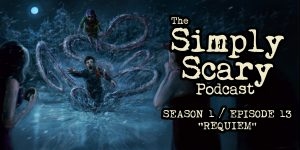 "The Simply Scary Podcast - Season 1, Episode 13 - ""Requiem"""