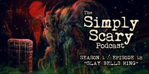 "The Simply Scary Podcast - Season 1, Episode 18 - ""Slay Bells Ring"""