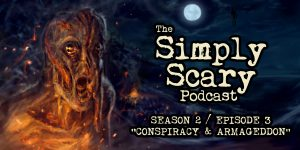 "The Simply Scary Podcast - Season 2, Episode 3- ""Conspiracy and Armageddon"""