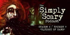 "The Simply Scary Podcast - Season 2, Episode 7 - ""Sleight of Hand"""