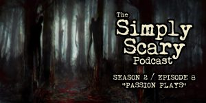 "The Simply Scary Podcast - Season 2, Episode 8 - ""Passion Plays"""