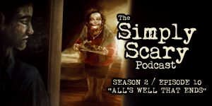 "The Simply Scary Podcast - Season 2, Episode 10 - ""All's Well That Ends"""