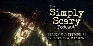 "The Simply Scary Podcast - Season 2, Episode 11 - ""Monsters and Mayhem"""