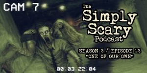 "The Simply Scary Podcast - Season 2, Episode 12 - ""One of Our Own"""