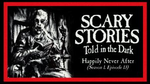 "Scary Stories Told in the Dark – Season 1, Episode 13 - ""Happily Never After"""