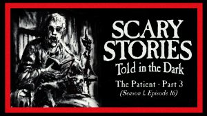 "Scary Stories Told in the Dark – Season 1, Episode 16 - ""The Patient"" (Part 3)"