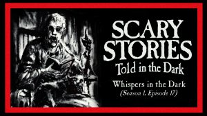 "Scary Stories Told in the Dark – Season 1, Episode 17 - ""Whispers in the Dark"" (Part 1)"