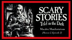 "Scary Stories Told in the Dark – Season 2, Episode 2 - ""Macabre Manifestations"""