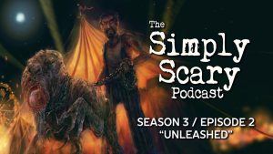 "The Simply Scary Podcast – Season 3, Episode 2 – ""Unleashed"""