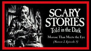 "Scary Stories Told in the Dark – Season 2, Episode 5 - ""Morose Than Meets the Eye"""