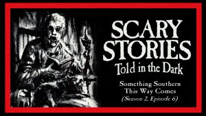 "Scary Stories Told in the Dark – Season 2, Episode 6 - ""Something Southern This Way Comes"""