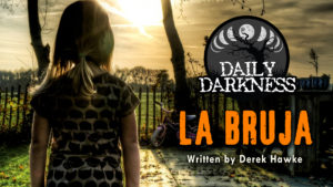 "Daily Darkness – Episode 9 - ""La Bruja"""