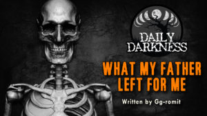 """Daily Darkness – Episode 11 - """"What My Father Left For Me"""""""