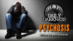 "Daily Darkness – Episode 14 - ""Psychosis"""