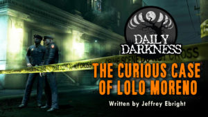 """Daily Darkness – Episode 15 - """"The Curious Case of LoLo Moreno"""""""