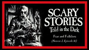 "Scary Stories Told in the Dark – Season 2, Episode 16 - ""Fear and Folklore"""