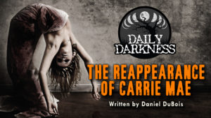 """Daily Darkness – Episode 19 - """"The Reappearance of Carrie Mae"""""""