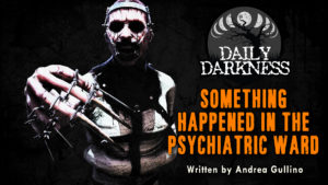"""Daily Darkness – Episode 20 – """"Something Happened in the Psychiatric Ward"""""""