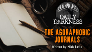 """Daily Darkness – Episode 21 - """"The Agoraphobic Journals"""""""