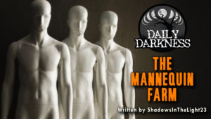 """Daily Darkness – Episode 23 - """"The Mannequin Farm"""""""