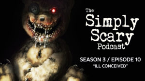 "The Simply Scary Podcast – Season 3, Episode 10 - ""Ill Conceived"""