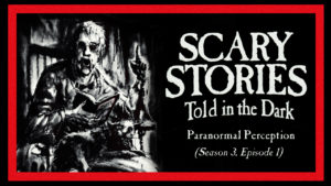 "Scary Stories Told in the Dark – Season 3, Episode 1 - ""Paranormal Perception"""