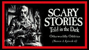 "Scary Stories Told in the Dark – Season 3, Episode 6 - ""Otherworldly Oddities"""