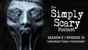 "The Simply Scary Podcast – Season 3, Episode 12 – ""Unforgettably Fearsome"""