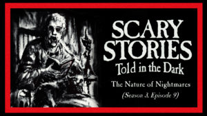 "Scary Stories Told in the Dark – Season 3, Episode 9 - ""The Nature of Nightmares"""