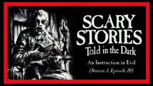 "Scary Stories Told in the Dark – Season 3, Episode 20 - ""An Instruction in Evil"""