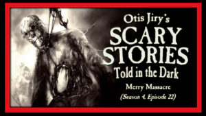 "Scary Stories Told in the Dark – Season 4, Episode 22 - ""Merry Massacre"""