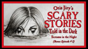 "Scary Stories Told in the Dark – Bonus Episode # 2 - ""Screams in the Night"""