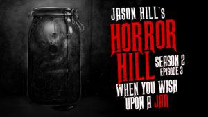 "Horror Hill – Season 2, Episode 3 - ""When You Wish Upon a Jar"""