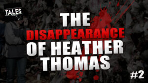 "Tales by Cole – Episode 2 – ""The Disappearance of Heather Thomas"" (Part 2)"