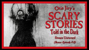 "Scary Stories Told in the Dark – Bonus Episode # 8 - ""Stones Unturned"""