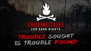 "Chilling Tales for Dark Nights – Season 4, Episode 34 - ""Trouble Sought is Trouble Found"""