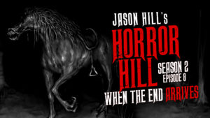"Horror Hill – Season 2, Episode 8 - ""When the End Arrives"""