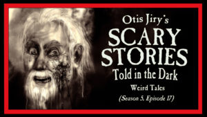 "Scary Stories Told in the Dark – Season 5, Episode 17 - ""Weird Tales"""