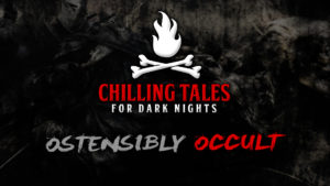 "Chilling Tales for Dark Nights – Season 4, Episode 35 - ""Ostensibly Occult"""