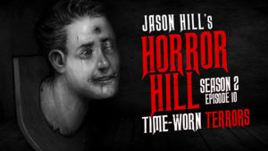 "Horror Hill – Season 2, Episode 10 - ""Time-Worn Terrors"""