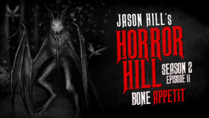 "Horror Hill – Season 2, Episode 11 - ""Bone Appetit"""