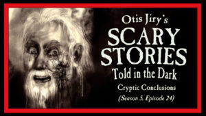 "Scary Stories Told in the Dark – Season 5, Episode 24 - ""Cryptic Conclusions"""