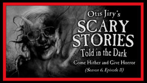 "Scary Stories Told in the Dark – Season 6, Episode 11 - ""Come Hither and Give Horror"""