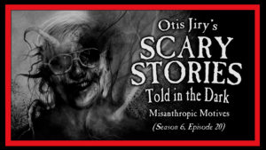 "Scary Stories Told in the Dark – Season 6, Episode 20 - ""Misanthropic Motives"""