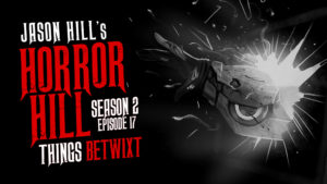 "Horror Hill – Season 2, Episode 17 - ""Things Betwixt"""